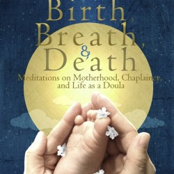 Inspiring selections from Birth, Breath, and Death